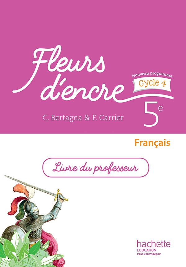 Fleurs d'encre français cycle 4 / 5e - Livre du professeur - éd. 2016 - 10- Grand format ...