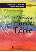 Poésies du monde pour l'école cycles 2 et 3 - Livre de l'élève - Ed.1999