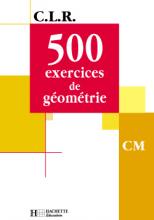 CLR 500 exercices de Géométrie CM - Livre de l'élève - Ed.2001