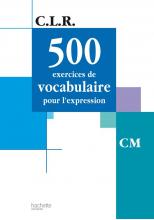 CLR 500 exercices de vocabulaire pour l'expression CM - Livre de l'élève - Ed.2002