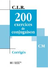 CLR 200 exercices de Conjugaison CM - Corrigés - Ed.2002