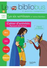 Le Bibliobus n° 6 CE2 - Les Six Serviteurs - Cahier d'activités - Ed.2004