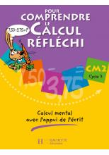 Pour comprendre le calcul réfléchi CM2 - Cahier élève - Ed.2006