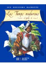 Les Dossiers Hachette Histoire Cycle 3 - Les Temps modernes - Livre de l'élève - Ed.2006