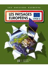 Les Dossiers Hachette Géographie Cycle 3 - Les Paysages européens - Livre de l'élève - Ed.2007