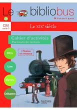 Le Bibliobus N° 28 CM - Le XIXe siècle - Cahier d'activités - Ed.2009