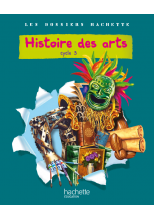 Les Dossiers Hachette Histoire Cycle 3 - Histoire des Arts - Livre de l'élève - Ed.2011