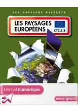 Les Dossiers Hachette Géographie Cycle 3 - Paysages européens - Manuel num enseig avec adopt - 2007