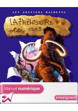 Les Dossiers Hachette Histoire Cycle 3 - La Préhistoire - Manuel numérique enseignant - 2007