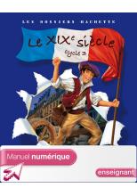 Les Dossiers Hachette Histoire Cycle 3 - Le XIXe siècle - Manuel numérique enseignant - 2008