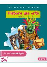 Les Dossiers Hachette Histoire des Arts Cycle 3 - Manuel numérique élève - 2011
