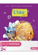 Les Dossiers Hachette Sciences Cycle 3 - L'eau - Manuel numérique élève - Ed. 2009
