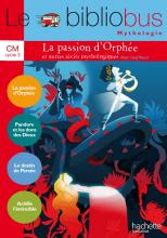 Le Bibliobus N° 37 CM - La passion d'Orphée et autres récits - Livre élève - Ed. 2014
