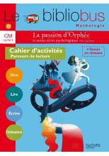 Le Bibliobus N° 37 CM - La passion d'Orphée et autres récits - Cahier élève - Ed. 2014