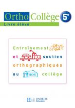 OrthoCollège 5e - Entraînement et soutien orthographiques au collège - Livre de l'élève - Ed. 2006