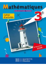 Phare Mathématiques 3e - Cahier d'activités - Edition 2008