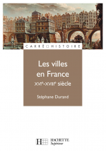 Les villes en France XVIe - XVIIIe siècle