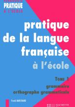 Pratiques de la langue française - Tome 1 : grammaire et orthographe grammaticale