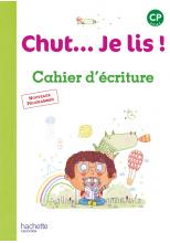 Chut... Je lis ! Méthode de lecture CP - Cahier d'écriture - Ed. 2016
