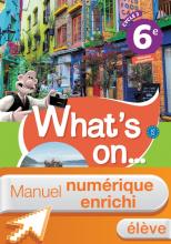 Manuel numérique What's on... anglais cycle 3 / 6e - Licence enrichie élève - éd. 2017