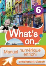 Manuel numérique What's on... anglais cycle 3 / 6e - Licence enrichie enseignant - éd. 2017
