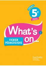 What's on... anglais cycle 4 / 5e - Fichier pédagogique - éd. 2017