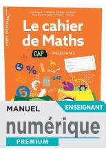 Le cahier de Maths Groupement 2 CAP - Manuel numérique enseignant - Éd. 2020
