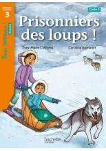 Prisonniers des loups ! Niveau 3 - Tous lecteurs ! Romans - Numérique enseignant - Ed. 2020