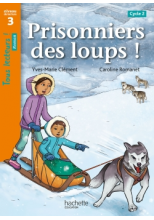 Prisonniers des loups ! Niveau 3 - Tous lecteurs ! Romans - Numérique élève - Ed. 2020