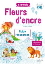 Fleurs d'encre Français CM2 - Guide ressources - Edition 2021