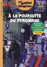 A la poursuite du pyromane - Mes petites énigmes CM1 et CM2 - Cahier de vacances 2021