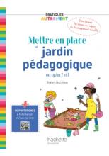 Pratiquer autrement - Mettre en place un jardin pédagogique - Ed. 2020