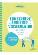 Pédagogie pratique - Construire et enrichir son vocabulaire au cycle 2 - Ed. 2021