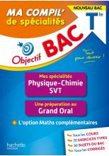 Objectif BAC Ma compil' de spécialités Physique-Chimie et SVT + Grand Oral + option Maths complément