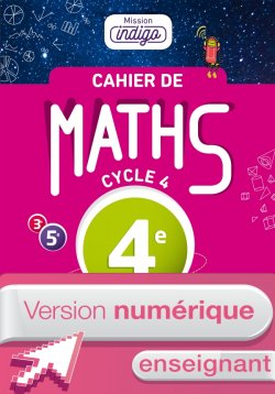Version numérique enseignants Cahier de maths Mission Indigo cycle 4 / 4e - éd. 2017