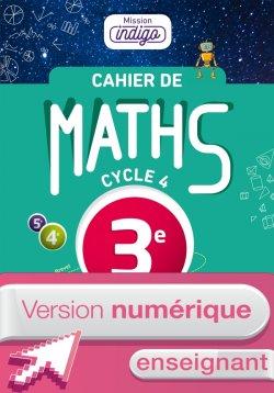 Version numérique enseignant Cahier de maths Mission Indigo cycle 4 / 3e - éd. 2017