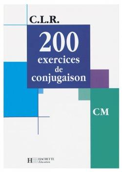 CLR 200 exercices de conjugaison CM - Livre de l'élève - Ed.2001