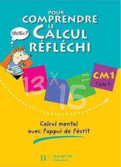 Pour comprendre le calcul réfléchi CM1 - Cahier élève - Ed.2006