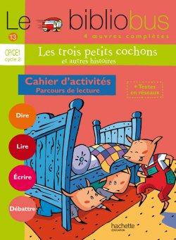 Le Bibliobus n° 13 CP/CE1 - Les Trois petits cochons - Cahier d'activités - Ed.2006