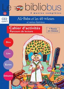 Le Bibliobus n° 15 CE2 - Ali Baba et les 40 voleurs - Cahier d'activités - Ed.2006