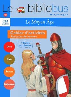 Le Bibliobus n° 18 CM - Le Moyen Age - Cahier d'activités - Ed.2006