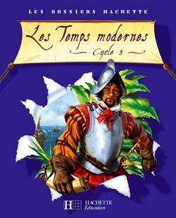Les Dossiers Hachette Histoire Cycle 3 - Les Temps modernes - Guide + photofiches - Ed.2006
