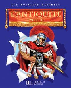 Les Dossiers Hachette Histoire Cycle 3 - L'Antiquité - Guide pédagogique + photofiches - Ed.2006