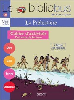 Le Bibliobus N° 26 CE2 - La Préhistoire - Cahier d'activités - Ed.2008