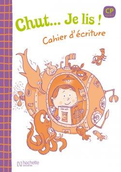 Chut... Je lis ! -Méthode de lecture CP - Cahier d'écriture - Ed.2009