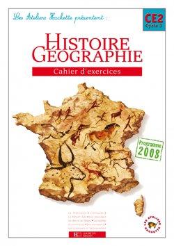 Les Ateliers Hachette Histoire-Géographie CE2 - Cahier d'exercices - Ed.2009
