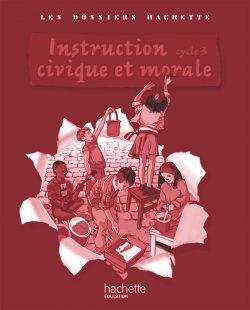Les Dossiers Hachette Instruction Civique et Morale Cycle 3 - Guide + photofiches - Ed 2009