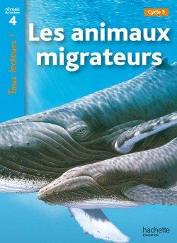Les animaux migrateurs Niveau 4 - Tous lecteurs ! - Ed.2010