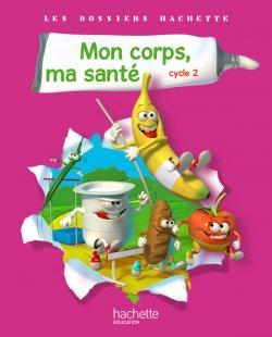 Les Dossiers Hachette Sciences Cycle 2 - Mon corps, ma santé - Guide + photofiches - Ed 2011