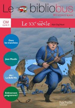 Le Bibliobus N° 33 CM - Le XXe siècle - Livre de l'élève - Ed.2011